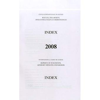 Reports of Judgments, Advisory Opinions and Orders: 2008 Index (Icj Reports of Judgments Advisory Opinions & Order)