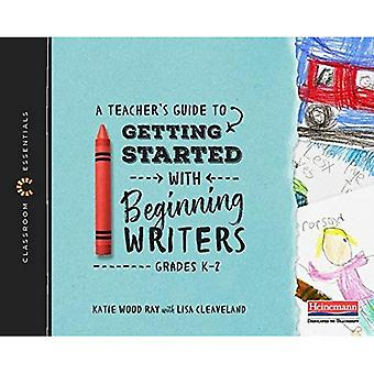A Teacher's Guide to Getting Started with Beginning Writers: Classroom� Essentials