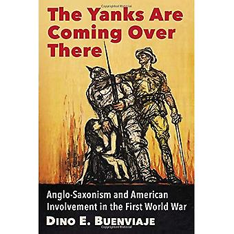 The Yanks Are Coming Over There: Anglo-Saxonism and American Involvement in the� First World War