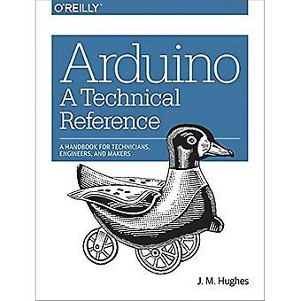 Arduino: Technische naslaginformatie: A Handbook for technici, ingenieurs en Makers