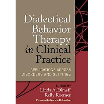 Dialectical Behavior Therapy in Clinical Practice - Applications Acros