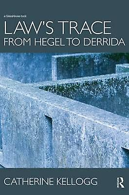 Laws Trace From Hegel to Derrida by Kellogg & Catherine