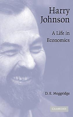 Harry Johnson A Life in Economics by Moggridge & D. E.