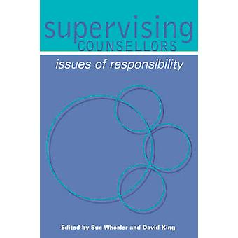 Supervising Counsellors Issues of Responsibility by Wheeler & Sue