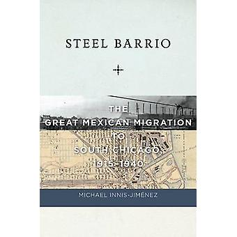 Steel Barrio The Great Mexican Migration to South Chicago 19151940 by InnisJimnez & Michael