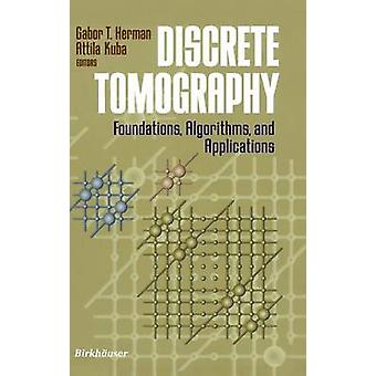 Discrete Tomography  Foundations Algorithms and Applications by Herman & Gabor T.