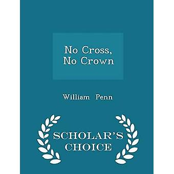 No Cross No Crown  Scholars Choice Edition by Penn & William