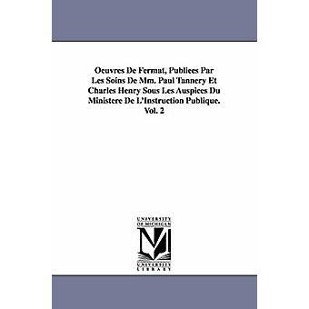 De oeuvres Paul Tannery Et Charles Henry Sous Les Auspices Du Ministere de LInstruction Publique.Vol de Fermat Publiees Par Les Soins de MM.. 2 par Fermat & Pierre De