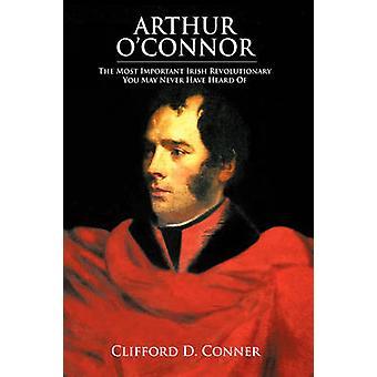 Olivier Arthur le révolutionnaire irlandais plus Important vous pouvez jamais avoir entendu de par Conner & Clifford D.
