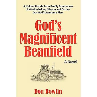 Gods Magnificent Beanfield A Unique Florida Farm Family Experiences a WorldShaking Miracle and Carries Out Gods Awesome Plan. by Bowlin & Don