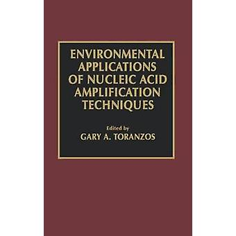 Environmental Applications of Nucleic Acid Amplification Technology by Toranzos & Gary A.