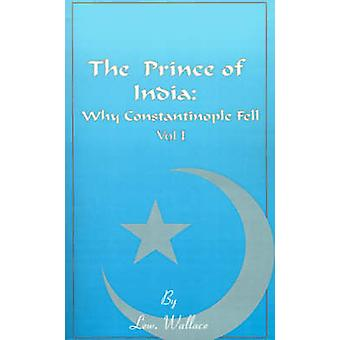 The Prince of India Volume I Or Why Constantinople Fell by Wallace & Lewis