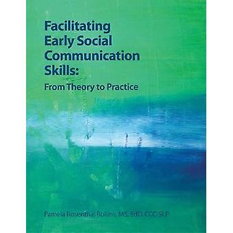 Facilitating Early Social Communication Skills From Theory to Practice by Rollins & Pam
