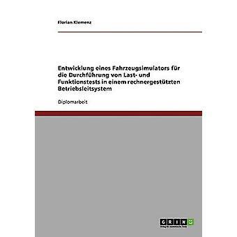 Entwicklung eines Fahrzeugsimulators fr die Durchfhrung von Last und Funktionstests in einem rechnergesttzten Betriebsleitsystem by Klemenz & Florian