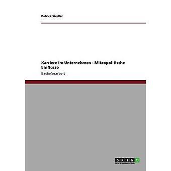 Karriere im Unternehmen  Mikropolitische Einflsse by Siedler & Patrick