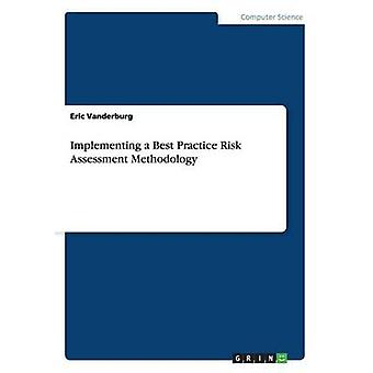 Implementing a Best Practice Risk Assessment Methodology by Vanderburg & Eric