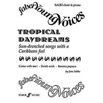 Tropical Daydreams - SA(B) Accompanied by Jane Sebba - 9780571518654 B