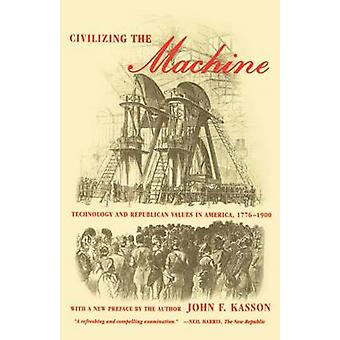 Civilizing the Machine - Technology and Republican Values in America -