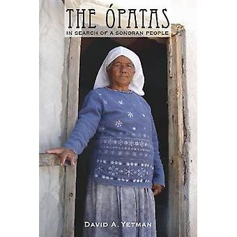 The Opatas - In Search of a Sonoran People by David Yetman - 978081652