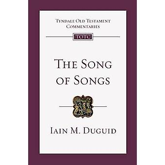 The Song of Songs - An Introduction and Commentary by Iain M Duguid -