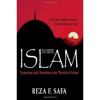Inside Islam - Exposing and Reaching the World of Islam by Reza F. Saf