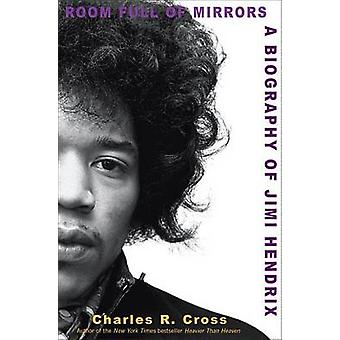 Room Full of Mirrors - A Biography of Jimi Hendrix by Charles R Cross