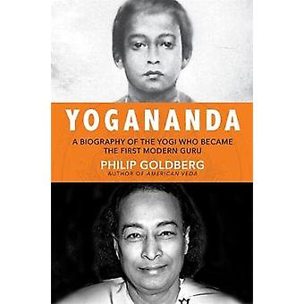 The Life of Yogananda - The Story of the Yogi Who Became the First Mod