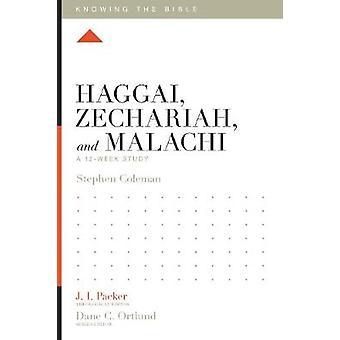 Haggai - Zechariah - and Malachi - A 12-Week Study by Haggai - Zechari