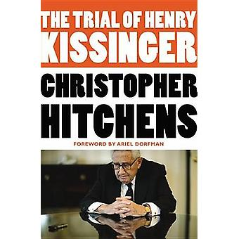 The Trial of Henry Kissinger by Christopher Hitchens - Ariel Dorfman