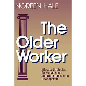The Older Worker - Effective Strategies for Management and Human Resou