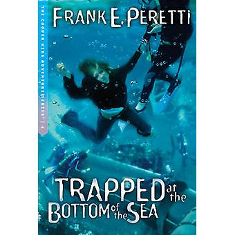 Trapped at the Bottom of the Sea by Frank E. Peretti - 9781581346213