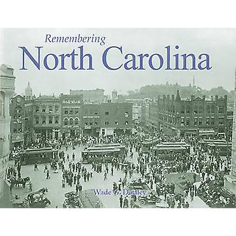 Remembering North Carolina by Wade G Dudley - 9781596526952 Book