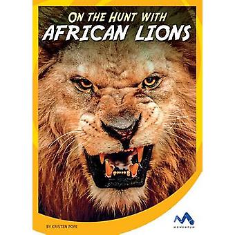 On the Hunt with African Lions by Kristen Pope - 9781634074476 Book
