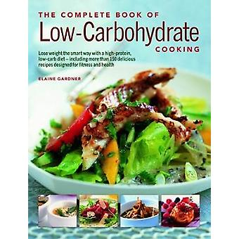 Low-Carbohydrate Cooking - The Complete Book of - An expert guide to l
