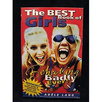 The Best Book of Girls Behaving Badly Ever! by Adele Lang - 978185868