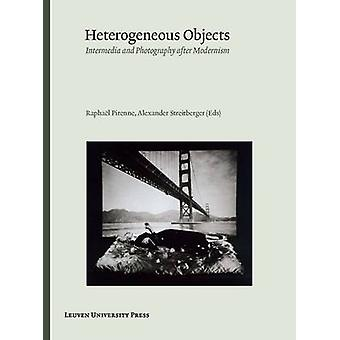 Heterogeneous Objects - Intermedia and Photography After Modernism by