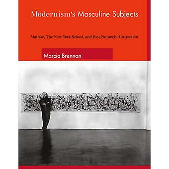 Modernism's Masculine Subjects - Matisse - the New York School - and P