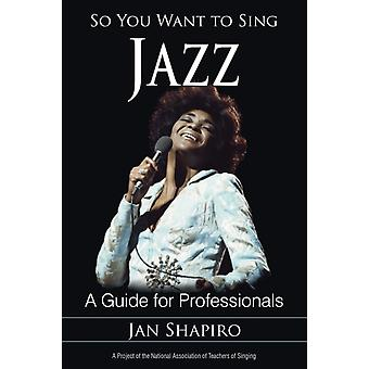 So You Want to Sing Jazz: A Guide for Professionals (Paperback) by Shapiro Jan