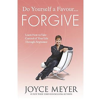 Do Yourself a Favour ... Forgive: Learn How to Take Control of Your Life Through Forgiveness (Paperback) by Meyer Joyce