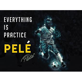 Pelé Poster Everything is Practice Quote Soccer Footballer Art Print (24x18)