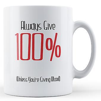 Altid Give 100%, medmindre du giver blod - trykt krus
