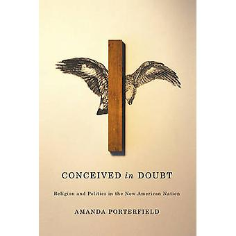 Conceived in Doubt - Religion and Politics in the New American Nation