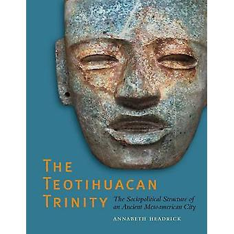 The Teotihuacan Trinity - The Sociopolitical Structure of an Ancient M