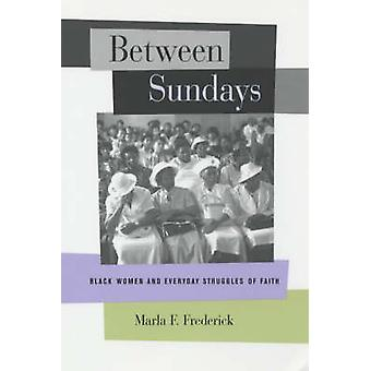 Between Sundays - Black Women and Everyday Struggles of Faith by Marla