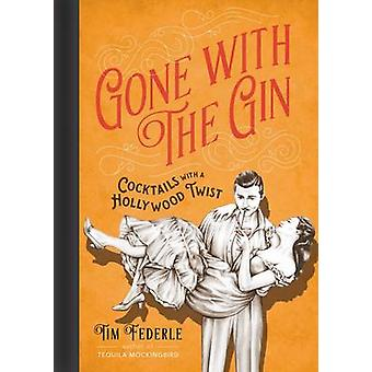Gone with the Gin - Cocktails with a Hollywood Twist by Tim Federle -