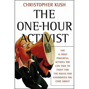 The One-hour Activist - The 15 Most Powerful Actions You Can Take to F