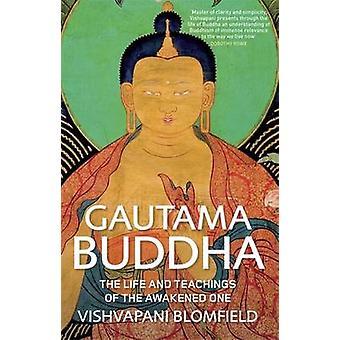 Gautama Buddha - The Life and Teachings of the Awakened One by Vishvap