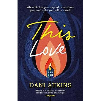 This Love by Dani Atkins - 9781471142253 Book