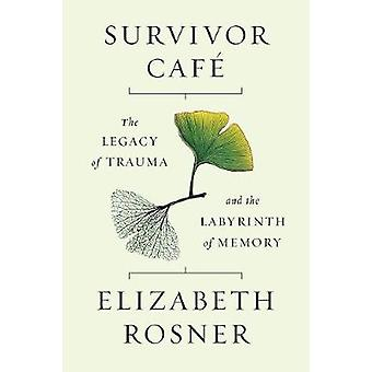 Survivor Cafe - The Legacy of Trauma and the Labyrinth of Memory by El