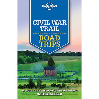 Lonely Planet Civil War Trail Road Trips by Lonely Planet - Amy C. Ba